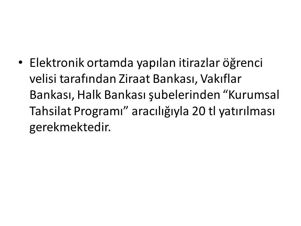 Elektronik ortamda yapılan itirazlar öğrenci velisi tarafından Ziraat Bankası, Vakıflar Bankası, Halk Bankası şubelerinden Kurumsal Tahsilat Programı aracılığıyla 20 tl yatırılması gerekmektedir.