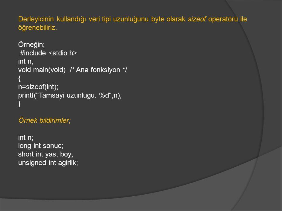 Derleyicinin kullandığı veri tipi uzunluğunu byte olarak sizeof operatörü ile öğrenebiliriz.