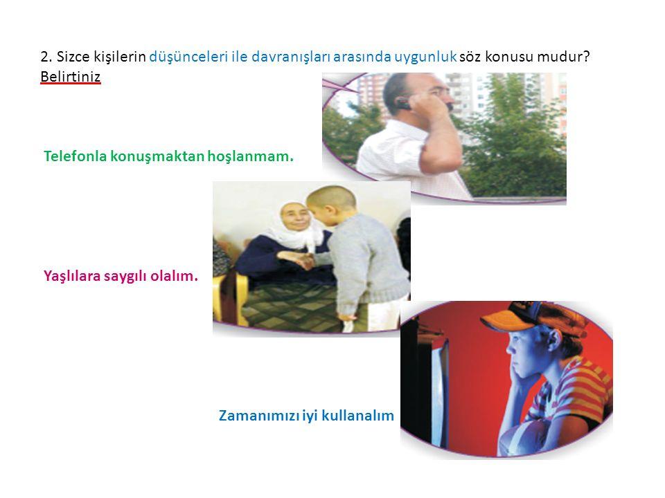 2. Sizce kişilerin düşünceleri ile davranışları arasında uygunluk söz konusu mudur.