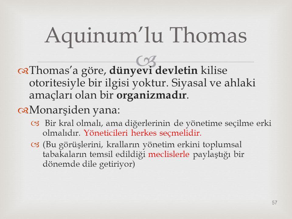 Aquinum'lu Thomas Thomas'a göre, dünyevi devletin kilise otoritesiyle bir ilgisi yoktur. Siyasal ve ahlaki amaçları olan bir organizmadır.