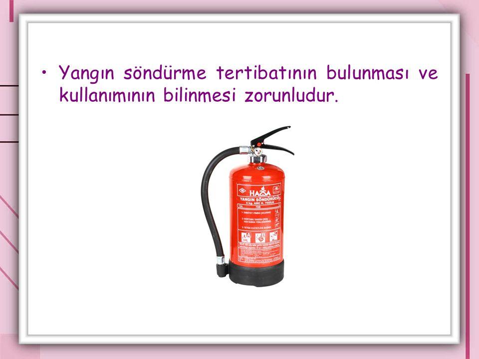 Yangın söndürme tertibatının bulunması ve kullanımının bilinmesi zorunludur.