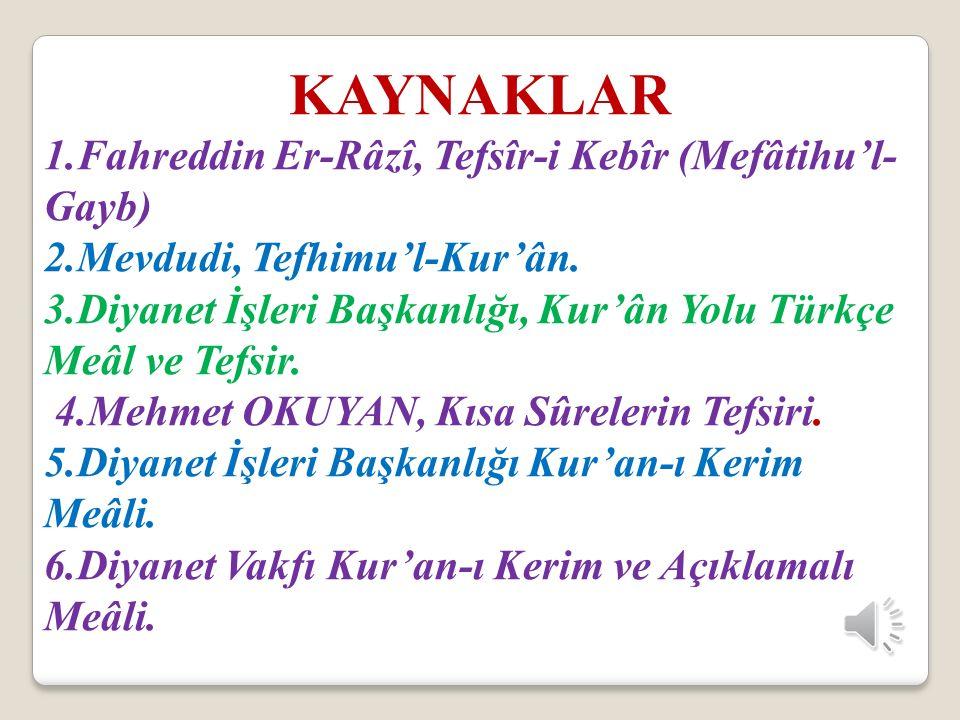 KAYNAKLAR 1.Fahreddin Er-Râzî, Tefsîr-i Kebîr (Mefâtihu'l-Gayb)