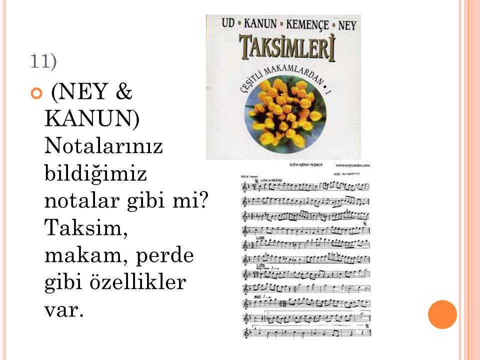 11) (NEY & KANUN) Notalarınız bildiğimiz notalar gibi mi.