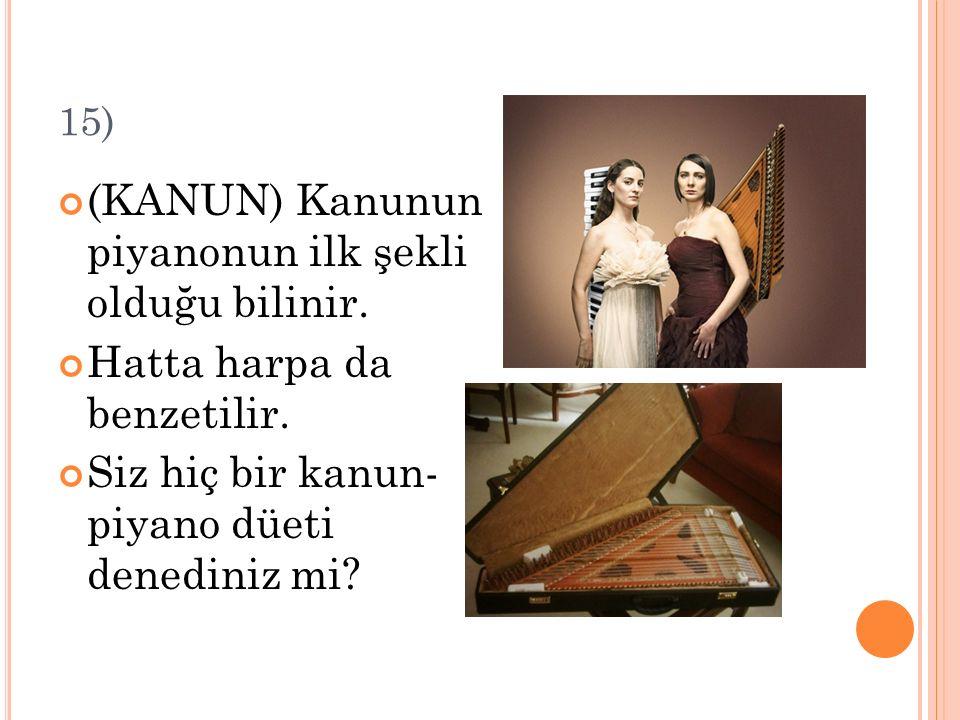 (KANUN) Kanunun piyanonun ilk şekli olduğu bilinir.