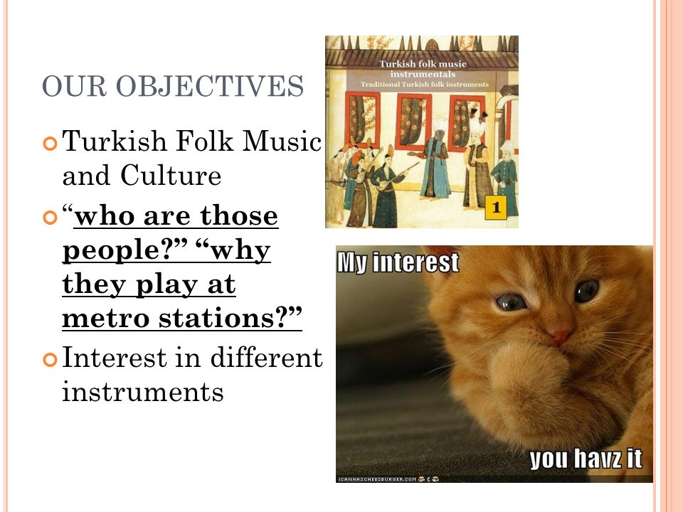 OUR OBJECTIVES Turkish Folk Music and Culture. who are those people why they play at metro stations