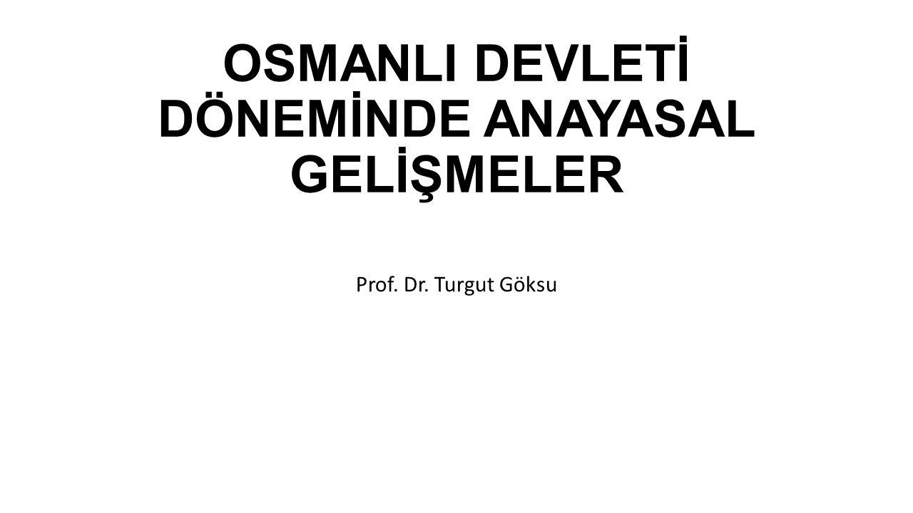 OSMANLI DEVLETİ DÖNEMİNDE ANAYASAL GELİŞMELER