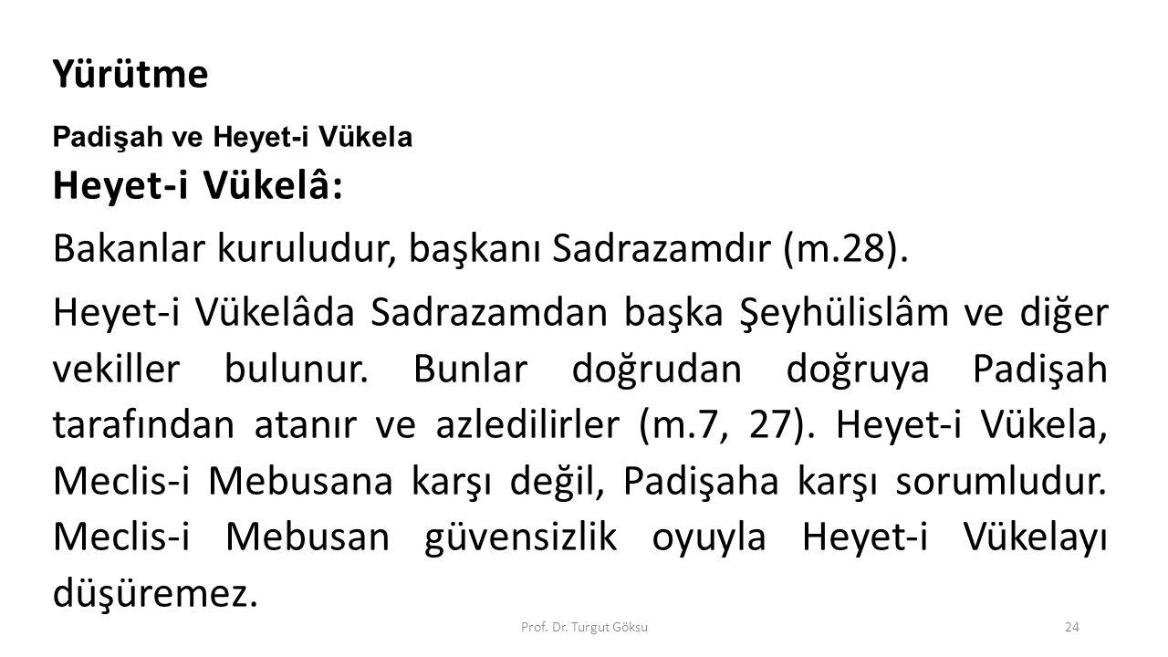 Bakanlar kuruludur, başkanı Sadrazamdır (m.28).