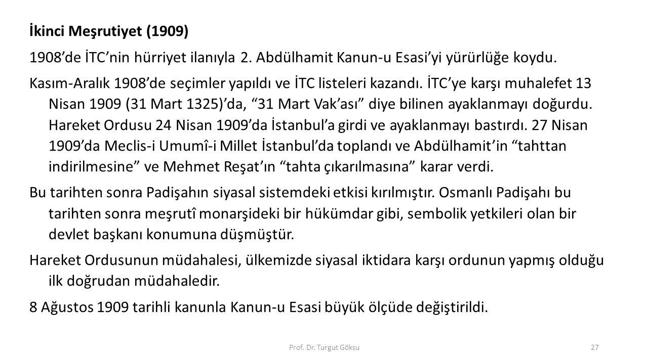 İkinci Meşrutiyet (1909) 1908'de İTC'nin hürriyet ilanıyla 2. Abdülhamit Kanun-u Esasi'yi yürürlüğe koydu.