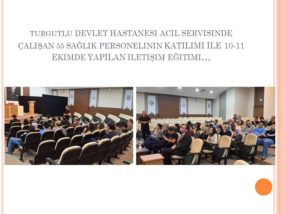 TURGUTLU devlet hastanesi acil servisinde çalişan 55 sağlik personelinin KATILIMI İLE 10-11 Ekimde YAPILAN iletişim eğitimi…
