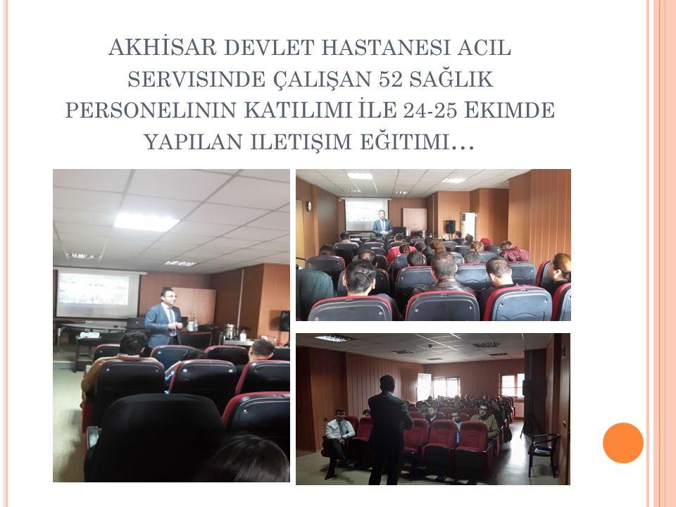 AKHİSAR devlet hastanesi acil servisinde çalişan 52 sağlik personelinin KATILIMI İLE 24-25 Ekimde yapilan iletişim eğitimi…