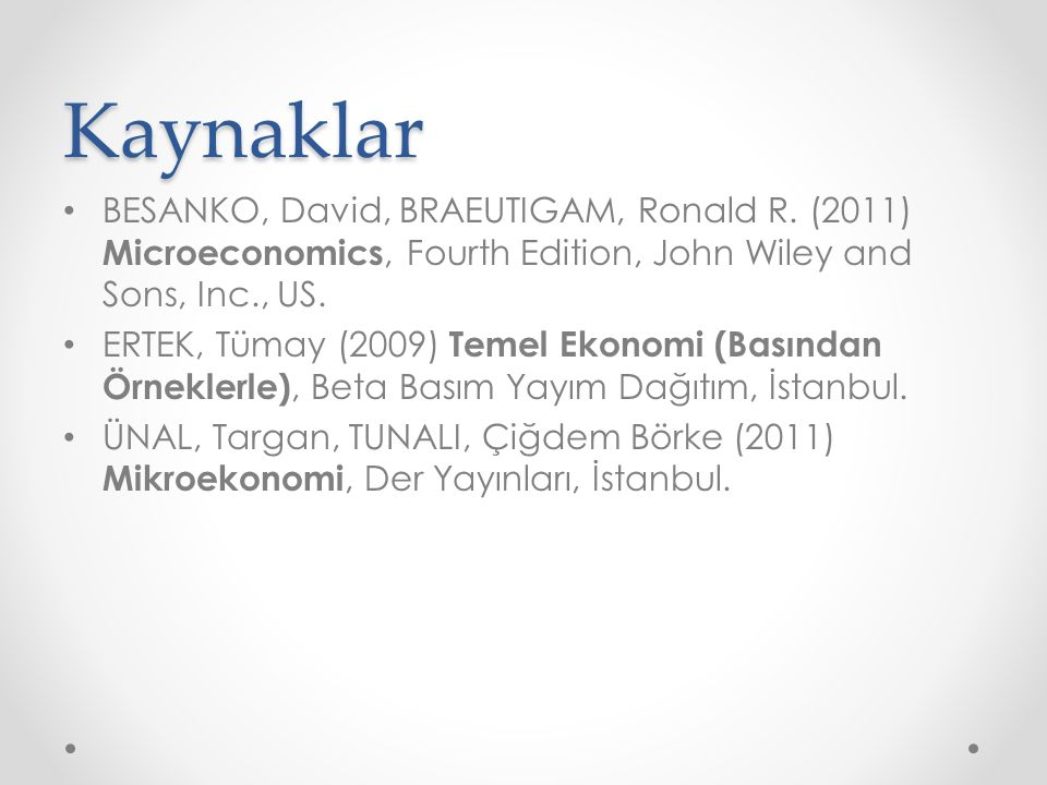 Kaynaklar BESANKO, David, BRAEUTIGAM, Ronald R. (2011) Microeconomics, Fourth Edition, John Wiley and Sons, Inc., US.