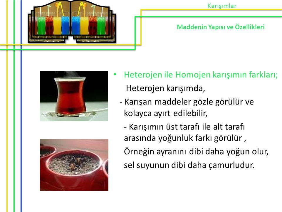 Heterojen ile Homojen karışımın farkları; Heterojen karışımda,