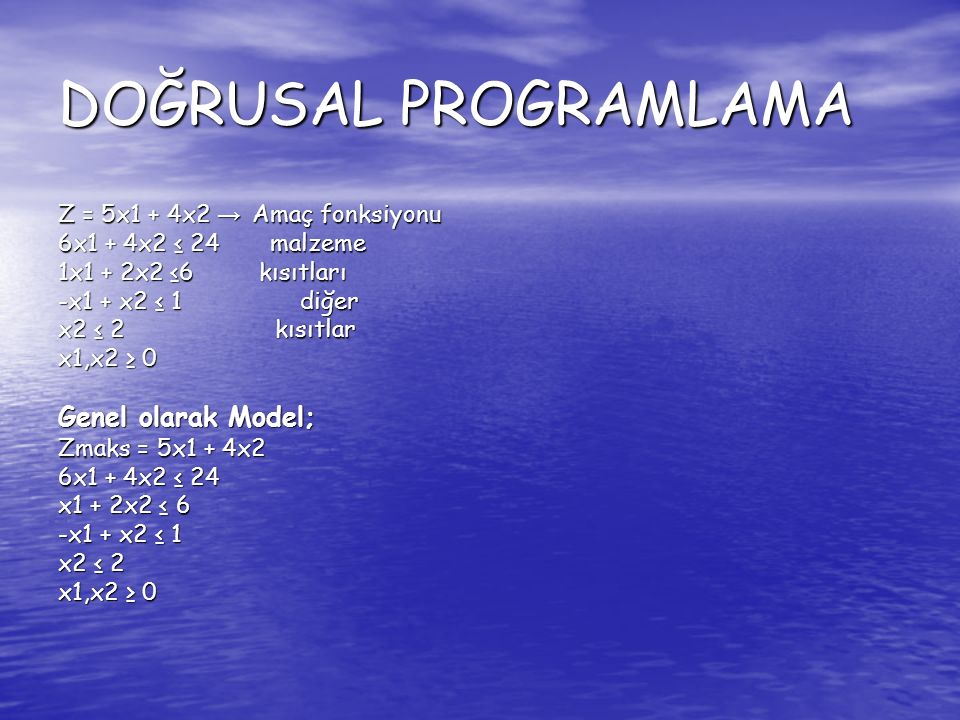 DOĞRUSAL PROGRAMLAMA Genel olarak Model;