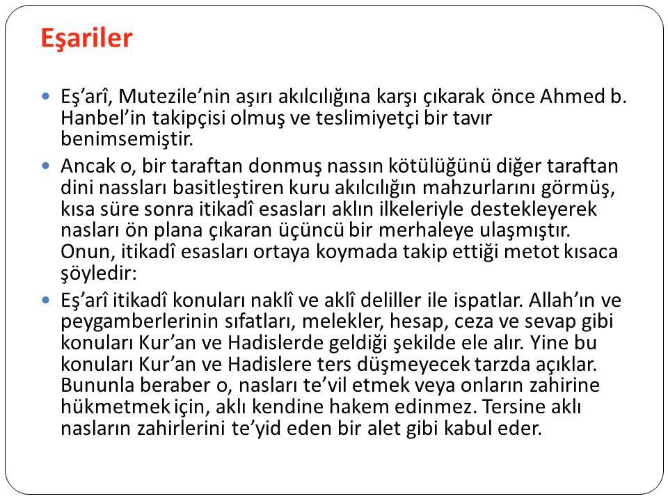 Eşariler Eş'arî, Mutezile'nin aşırı akılcılığına karşı çıkarak önce Ahmed b. Hanbel'in takipçisi olmuş ve teslimiyetçi bir tavır benimsemiştir.