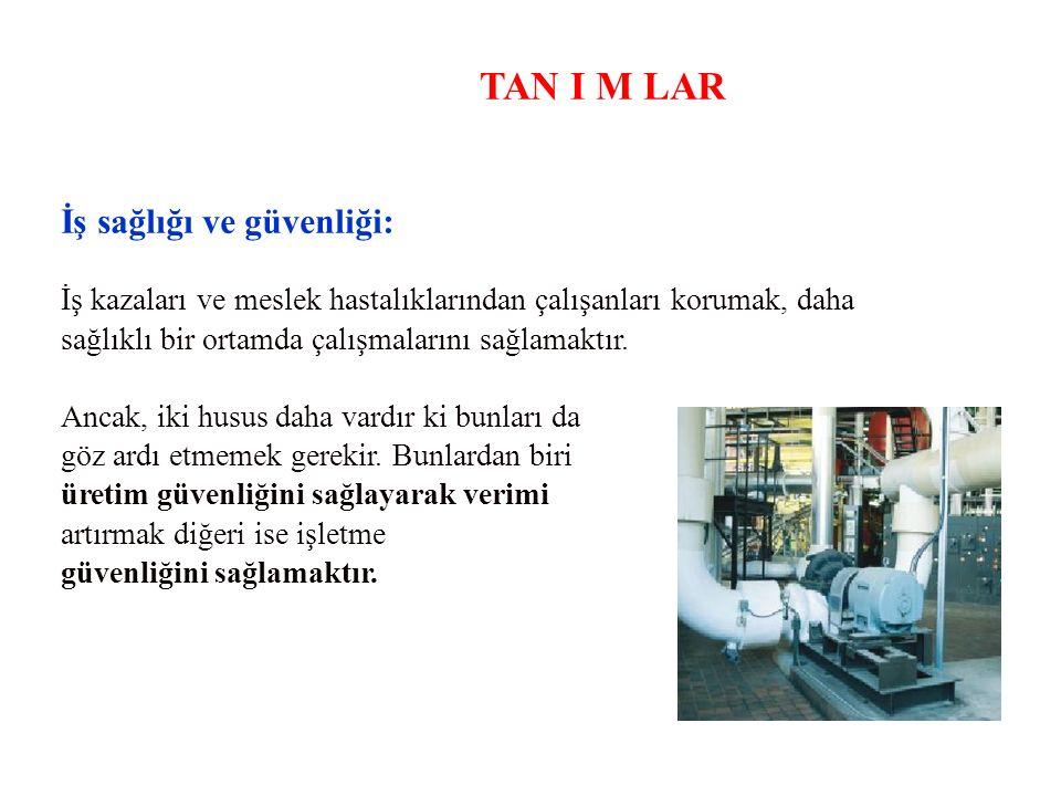 TAN I M LAR İş sağlığı ve güvenliği: