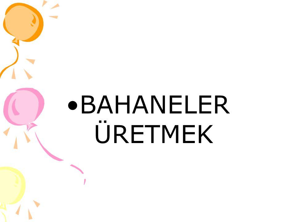 BAHANELER ÜRETMEK