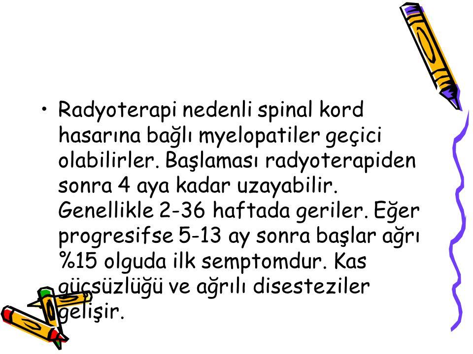 Radyoterapi nedenli spinal kord hasarına bağlı myelopatiler geçici olabilirler.