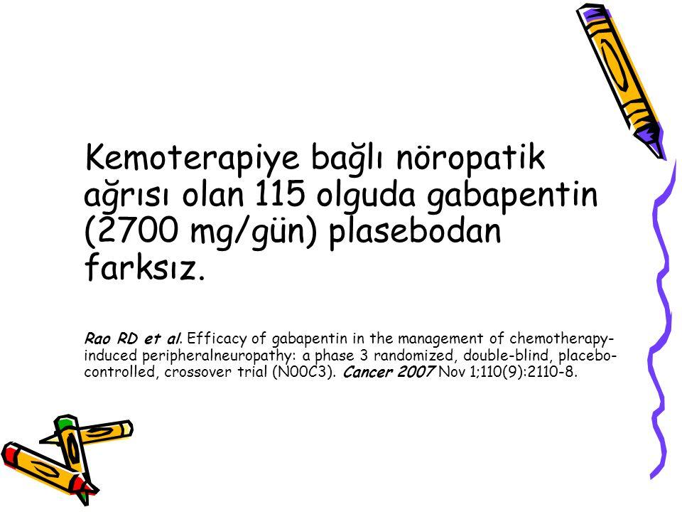 Kemoterapiye bağlı nöropatik ağrısı olan 115 olguda gabapentin (2700 mg/gün) plasebodan farksız.