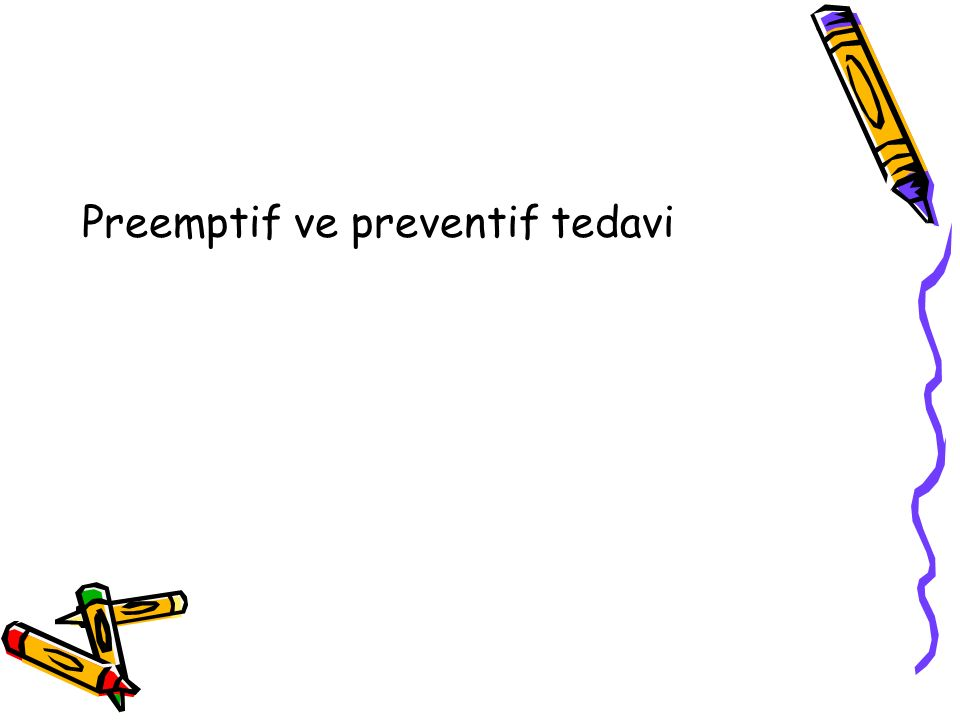 Preemptif ve preventif tedavi