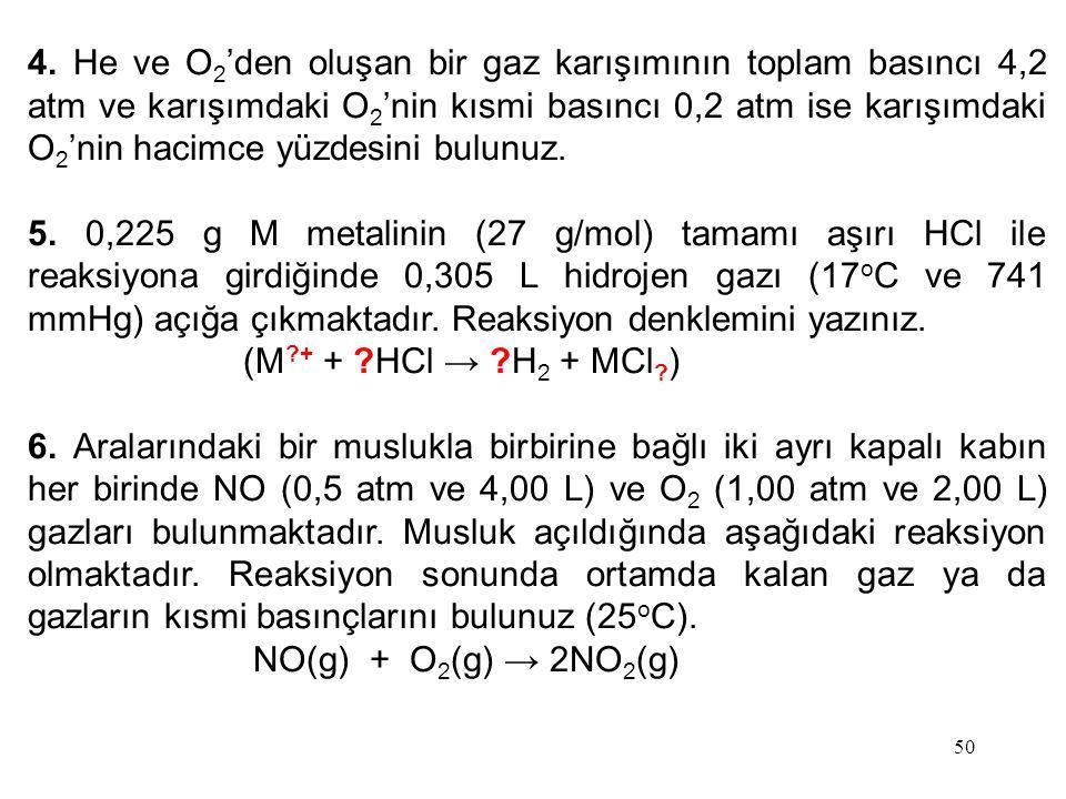 4. He ve O2'den oluşan bir gaz karışımının toplam basıncı 4,2 atm ve karışımdaki O2'nin kısmi basıncı 0,2 atm ise karışımdaki O2'nin hacimce yüzdesini bulunuz.