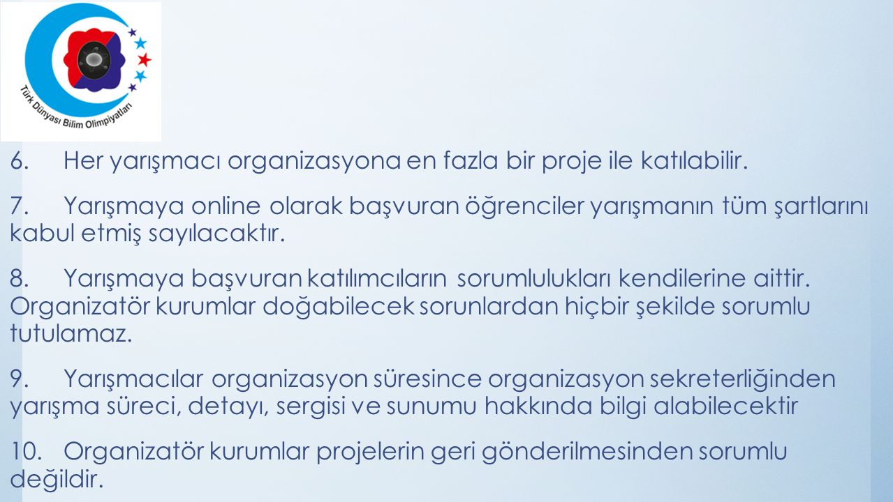6. Her yarışmacı organizasyona en fazla bir proje ile katılabilir. 7