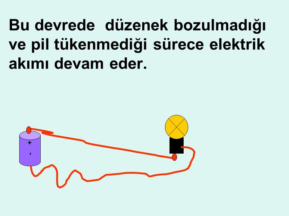 Bu devrede düzenek bozulmadığı ve pil tükenmediği sürece elektrik akımı devam eder.