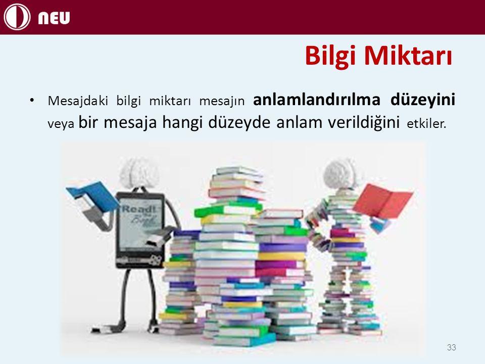 Bilgi Miktarı Mesajdaki bilgi miktarı mesajın anlamlandırılma düzeyini veya bir mesaja hangi düzeyde anlam verildiğini etkiler.