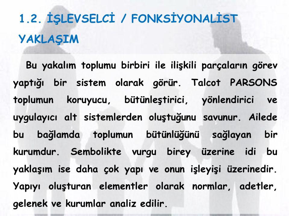 1.2. İŞLEVSELCİ / FONKSİYONALİST YAKLAŞIM