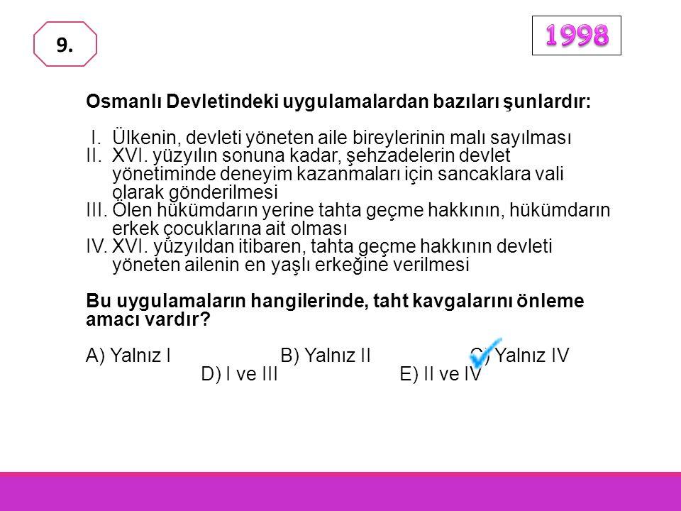 1998 9. Osmanlı Devletindeki uygulamalardan bazıları şunlardır: