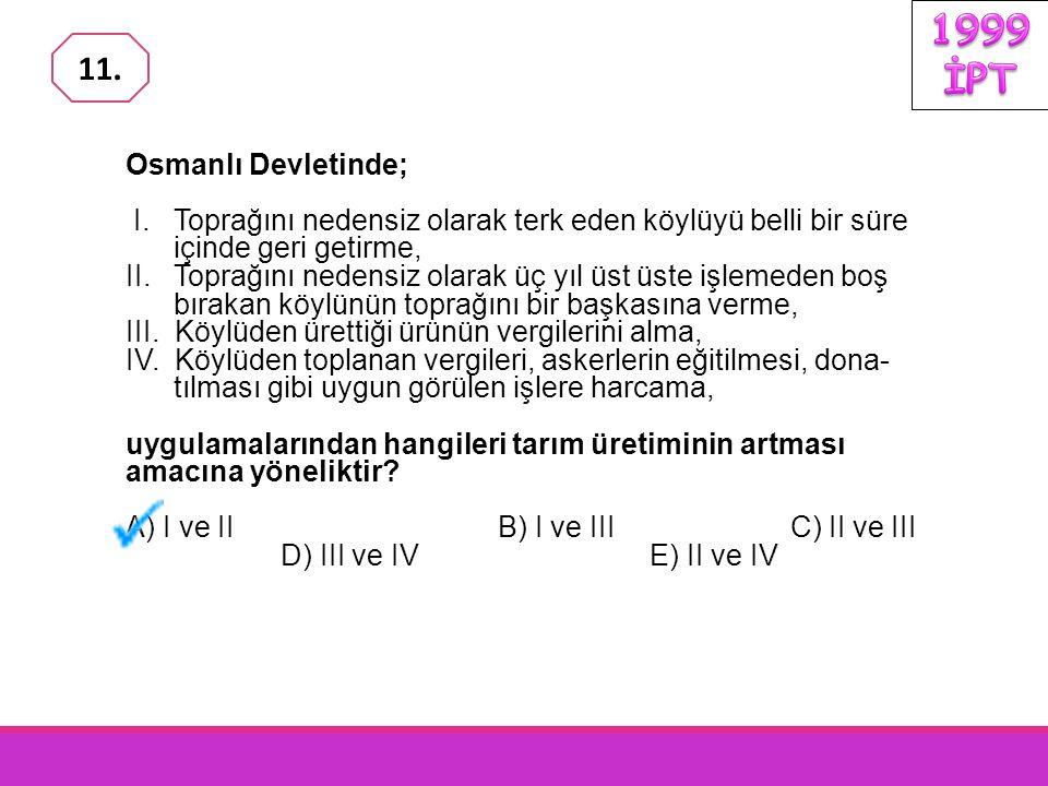1999 İPT 11. Osmanlı Devletinde;
