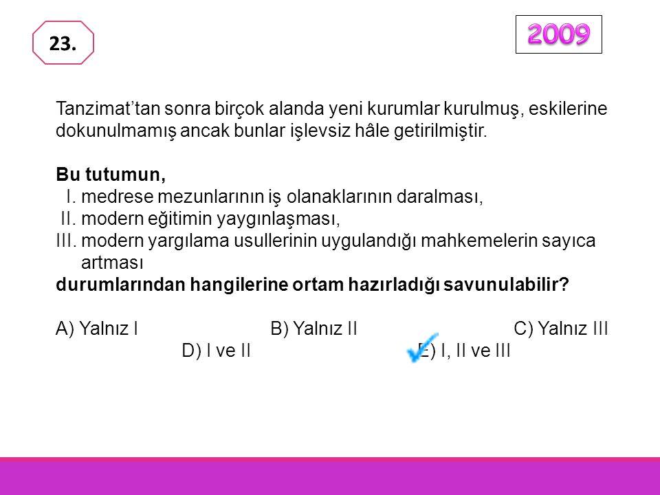 2009 23. Tanzimat'tan sonra birçok alanda yeni kurumlar kurulmuş, eskilerine dokunulmamış ancak bunlar işlevsiz hâle getirilmiştir.