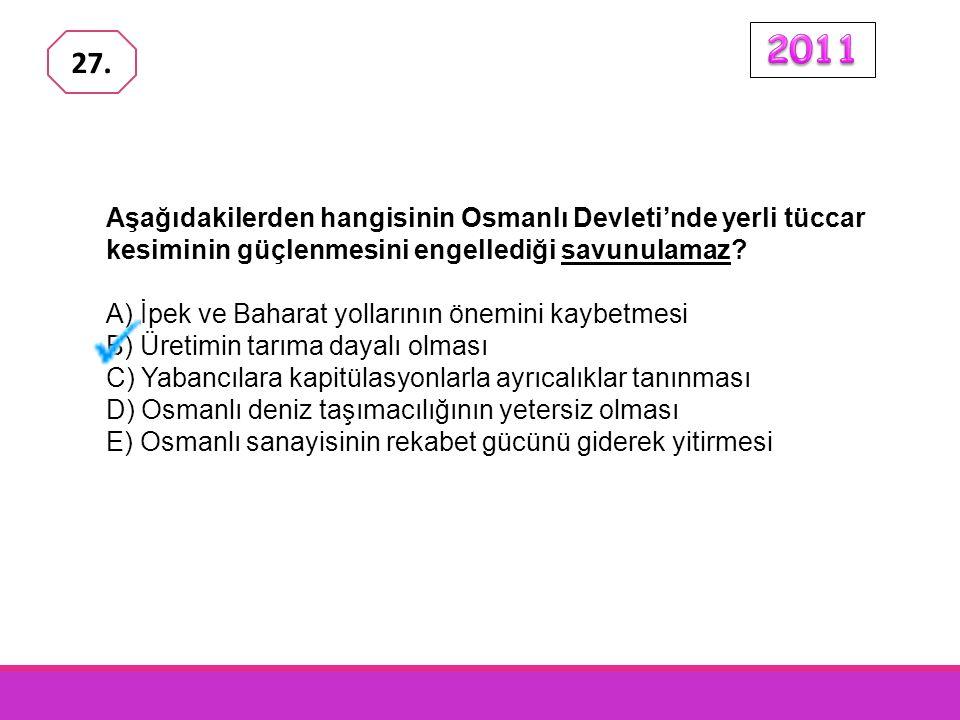 2011 27. Aşağıdakilerden hangisinin Osmanlı Devleti'nde yerli tüccar kesiminin güçlenmesini engellediği savunulamaz