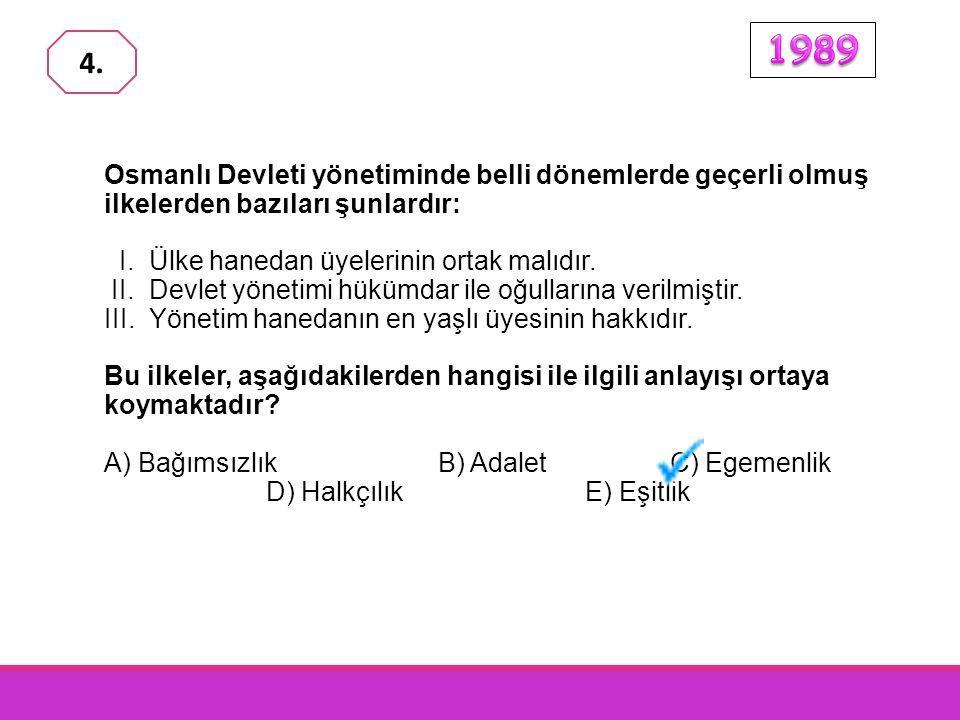 1989 4. Osmanlı Devleti yönetiminde belli dönemlerde geçerli olmuş ilkelerden bazıları şunlardır: I. Ülke hanedan üyelerinin ortak malıdır.
