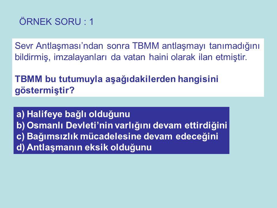 ÖRNEK SORU : 1 Sevr Antlaşması'ndan sonra TBMM antlaşmayı tanımadığını. bildirmiş, imzalayanları da vatan haini olarak ilan etmiştir.