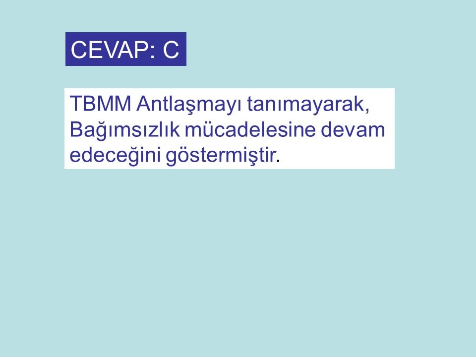CEVAP: C TBMM Antlaşmayı tanımayarak, Bağımsızlık mücadelesine devam