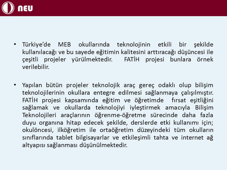 Türkiye'de MEB okullarında teknolojinin etkili bir şekilde kullanılacağı ve bu sayede eğitimin kalitesini arttıracağı düşüncesi ile çeşitli projeler yürülmektedir. FATİH projesi bunlara örnek verilebilir.