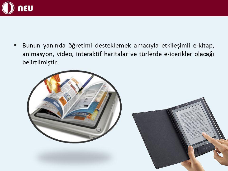 Bunun yanında öğretimi desteklemek amacıyla etkileşimli e-kitap, animasyon, video, interaktif haritalar ve türlerde e-içerikler olacağı belirtilmiştir.