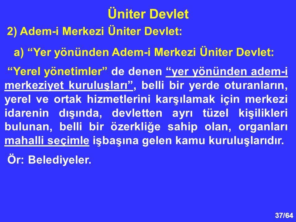 Üniter Devlet a) Yer yönünden Adem-i Merkezi Üniter Devlet: