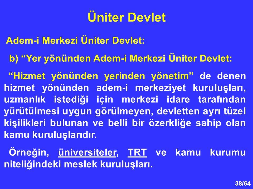 Üniter Devlet b) Yer yönünden Adem-i Merkezi Üniter Devlet: