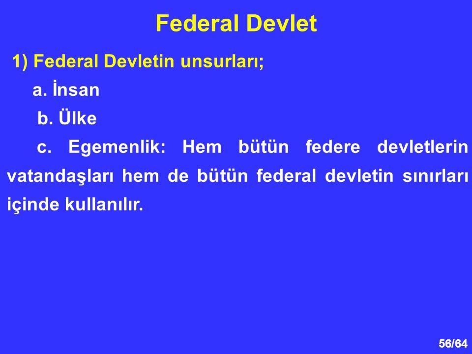 Federal Devlet 1) Federal Devletin unsurları; a. İnsan b. Ülke