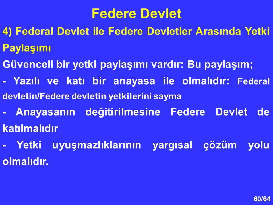 Federe Devlet 4) Federal Devlet ile Federe Devletler Arasında Yetki Paylaşımı. Güvenceli bir yetki paylaşımı vardır: Bu paylaşım;
