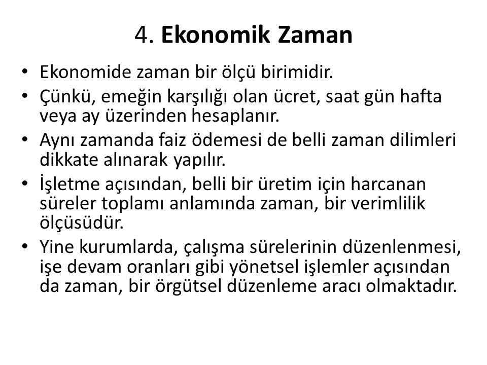 4. Ekonomik Zaman Ekonomide zaman bir ölçü birimidir.