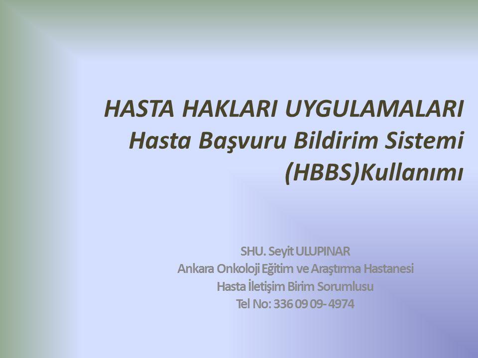 HASTA HAKLARI UYGULAMALARI Hasta Başvuru Bildirim Sistemi (HBBS)Kullanımı