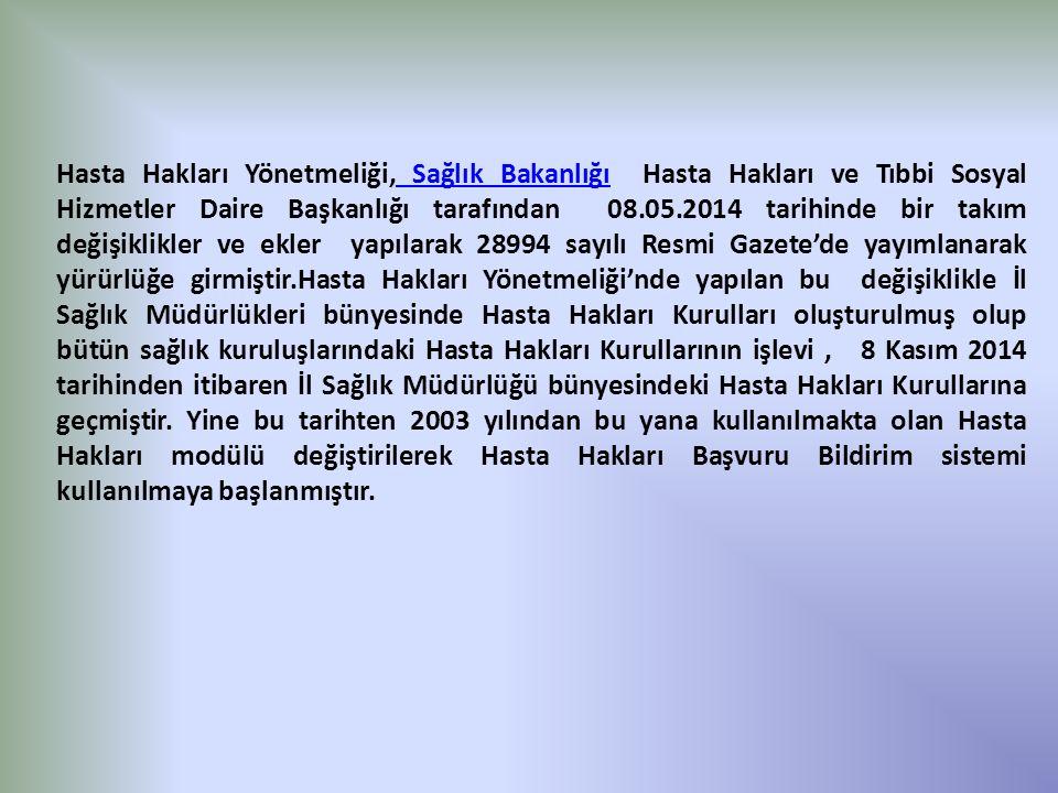 Hasta Hakları Yönetmeliği, Sağlık Bakanlığı Hasta Hakları ve Tıbbi Sosyal Hizmetler Daire Başkanlığı tarafından 08.05.2014 tarihinde bir takım değişiklikler ve ekler yapılarak 28994 sayılı Resmi Gazete'de yayımlanarak yürürlüğe girmiştir.Hasta Hakları Yönetmeliği'nde yapılan bu değişiklikle İl Sağlık Müdürlükleri bünyesinde Hasta Hakları Kurulları oluşturulmuş olup bütün sağlık kuruluşlarındaki Hasta Hakları Kurullarının işlevi , 8 Kasım 2014 tarihinden itibaren İl Sağlık Müdürlüğü bünyesindeki Hasta Hakları Kurullarına geçmiştir.