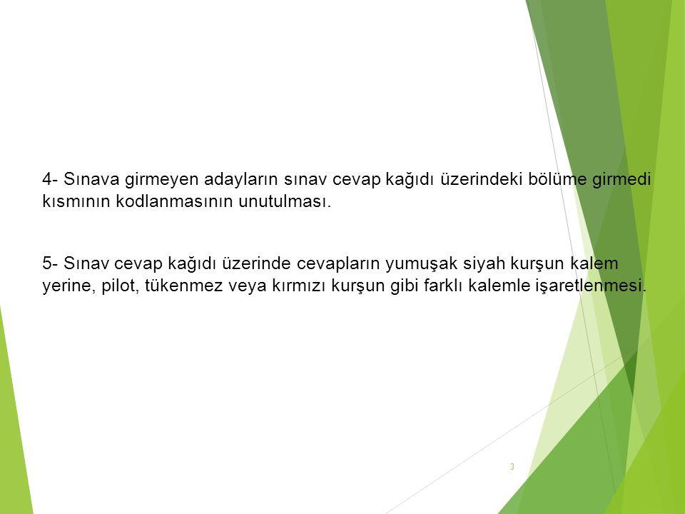 4- Sınava girmeyen adayların sınav cevap kağıdı üzerindeki bölüme girmedi kısmının kodlanmasının unutulması.