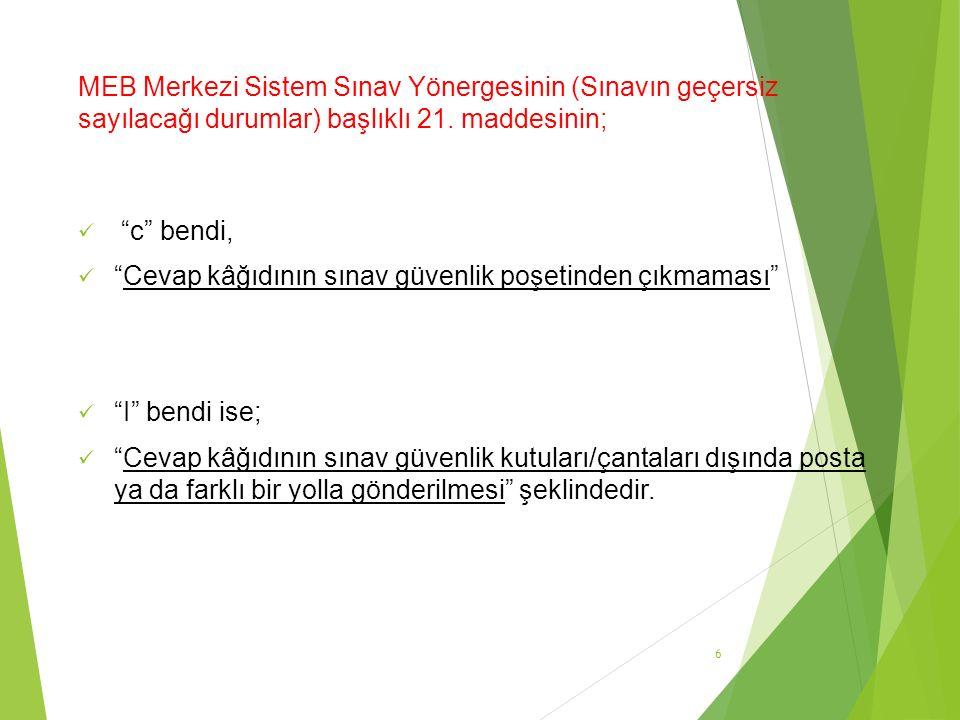 MEB Merkezi Sistem Sınav Yönergesinin (Sınavın geçersiz sayılacağı durumlar) başlıklı 21. maddesinin;