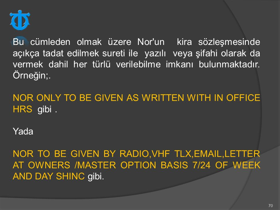 Bu cümleden olmak üzere Nor un kira sözleşmesinde açıkça tadat edilmek sureti ile yazılı veya şifahi olarak da vermek dahil her türlü verilebilme imkanı bulunmaktadır. Örneğin;.
