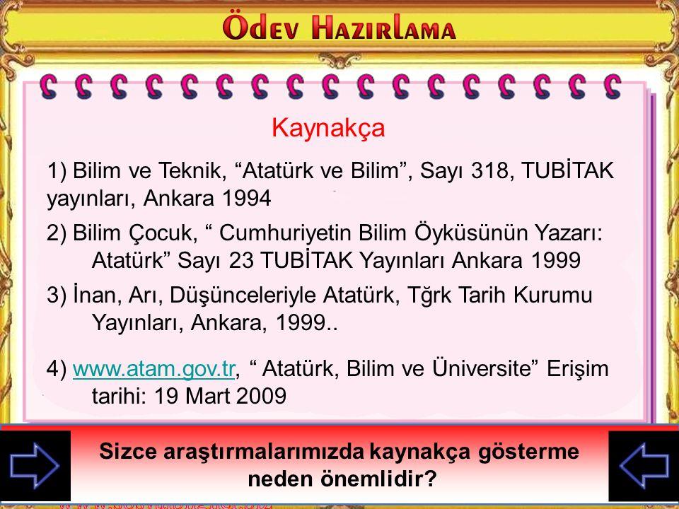 Kaynakça 1) Bilim ve Teknik, Atatürk ve Bilim , Sayı 318, TUBİTAK yayınları, Ankara 1994.