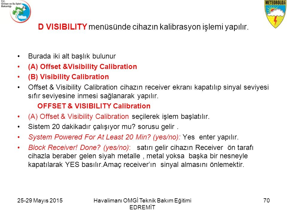D VISIBILITY menüsünde cihazın kalibrasyon işlemi yapılır.