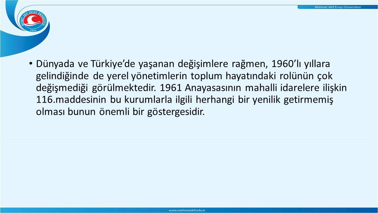 Dünyada ve Türkiye'de yaşanan değişimlere rağmen, 1960'lı yıllara gelindiğinde de yerel yönetimlerin toplum hayatındaki rolünün çok değişmediği görülmektedir.